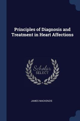 Principles of Diagnosis and Treatment in Heart Affections - MacKenzie, James, Sir