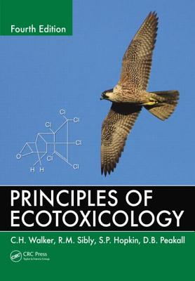 Principles of Ecotoxicology, Fourth Edition - Sibly, R M, and Walker, C H, and Hopkin, S P