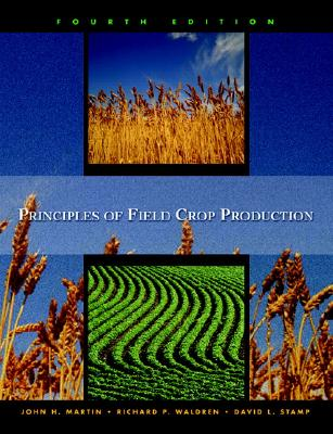 Principles of Field Crop Production - Martin, John D, and Leonard, Warren H, and Stamp, David L