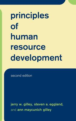 Principles of Human Resource Development Second Edition - Gilley, Jerry W, and Eggland, Steven a, and Maycunich, Ann