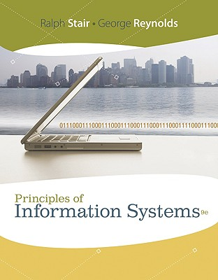Principles of Information Systems: A Managerial Approach - Stair, Ralph M, and Reynolds, George W