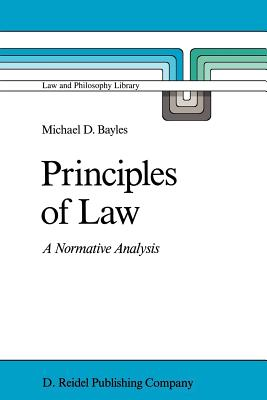 Principles of Law: A Normative Analysis - Bayles, Michael D (Editor), and Bayles, M E