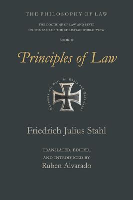 Principles of Law - Stahl, Friedrich Julius, and Alvarado, Ruben (Translated by)