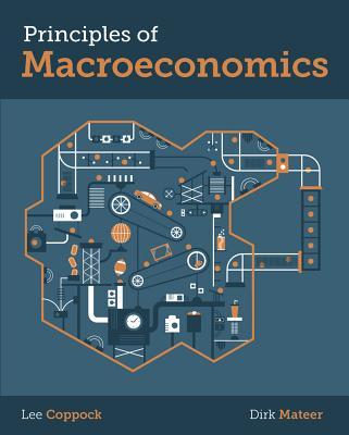 Principles of Macroeconomics - Coppock, Lee, and Mateer, Dirk