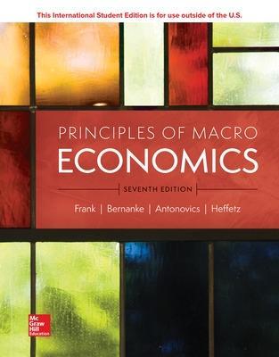 Principles of Macroeconomics - Frank, Robert, and Bernanke, Ben, and Antonovics, Kate