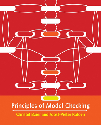 Principles of Model Checking - Baier, Christel, and Katoen, Joost-Pieter, and Larsen, Kim Guldstrand (Foreword by)
