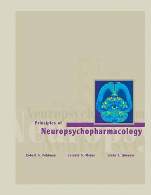 Principles of Neuropsychopharmacology - Feldman, Robert S, and Quenzer, Linda F, and Meyer, Jerrold S