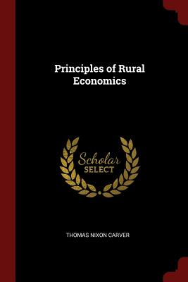 Principles of Rural Economics - Carver, Thomas Nixon