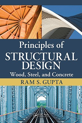 Principles of Structural Design: Wood, Steel, and Concrete - Gupta, Ram S