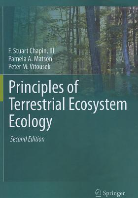 Principles of Terrestrial Ecosystem Ecology - Chapin, F. Stuart, III, and Matson, Pamela A., and Vitousek, Peter M.