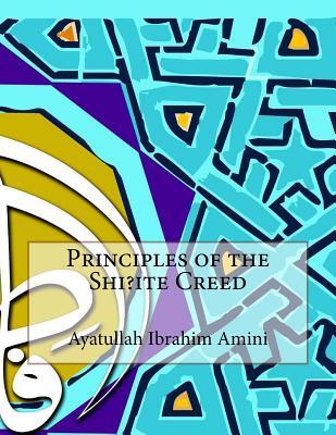 Principles of the Shi?ite Creed - Amini, Ayatullah Ibrahim