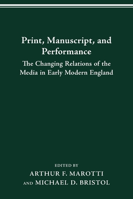 Print Manuscript Performance: The Changing Relations of the Media in E - Marotti, Arthur F, Professor (Editor)