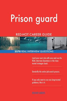 Prison Guard Red-Hot Career Guide; 2578 Real Interview Questions - Careers, Red-Hot