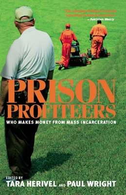 Prison Profiteers: Who Makes Money from Mass Incarceration - Herivel, Tara (Editor), and Wright, Paul, Dr. (Editor)