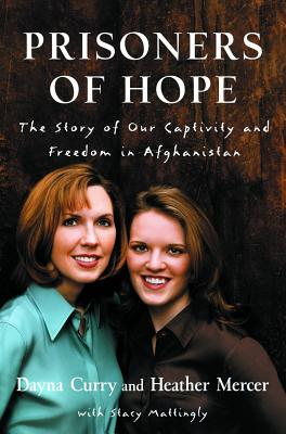 Prisoners of Hope: The Story of Our Captivity and Freedom in Afghanistan - Curry, Dayna