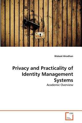 Privacy and Practicality of Identity Management Systems - Alrodhan, Waleed
