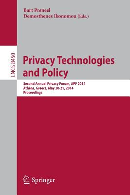 Privacy Technologies and Policy: Second Annual Privacy Forum, APF 2014, Athens, Greece, May 20-21, 2014, Proceedings - Preneel, Bart (Editor), and Ikonomou, Demosthenes (Editor)