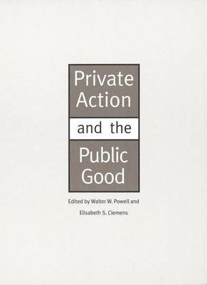 Private Action and the Public Good - Powell, Walter W (Editor), and Clemens, Elisabeth S (Editor)