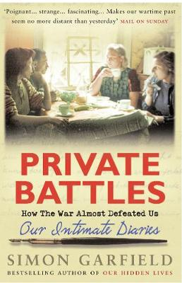 Private Battles: How the War Almost Defeated Us - Garfield, Simon, Mr.
