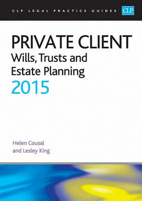 Private Client: Wills, Trusts and Estate Planning 2015 - Cousal, Helen, and King, Lesley