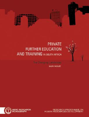 Private Further Education and Training in South Africa: The Changing Landscape - Akoojee, Salim