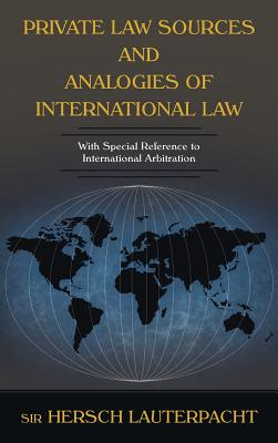 Private Law Sources and Analogies of International Law - Lauterpacht, Sir Hersch