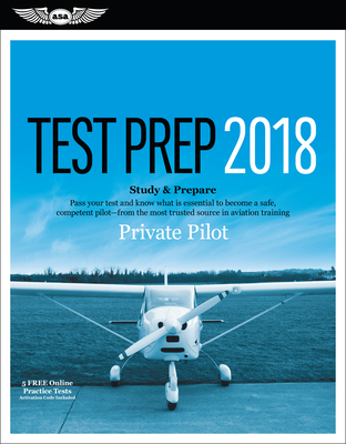 Private Pilot Test Prep 2018: Study & Prepare: Pass Your Test and Know What Is Essential to Become a Safe, Competent Pilot from the Most Trusted Source in Aviation Training -