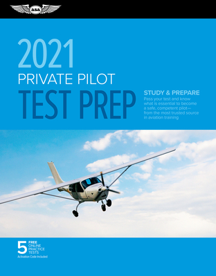 Private Pilot Test Prep 2021: Study & Prepare: Pass Your Test and Know What Is Essential to Become a Safe, Competent Pilot from the Most Trusted Source in Aviation Training - ASA Test Prep Board
