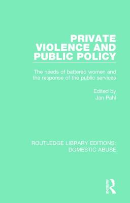 Private Violence and Public Policy: The Needs of Battered Women and the Response of the Public Services - Pahl, Jan (Editor)