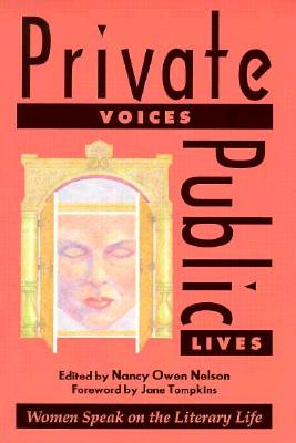 Private Voices, Public Lives: Women Speak on the Literary Life - Nelson, Nancy O (Editor), and Tompkins, Jane, PH.D. (Foreword by)