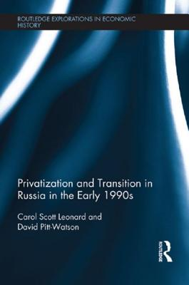 Privatization and Transition in Russia in the Early 1990s - Scott Leonard, Carol, and Pitt-Watson, David