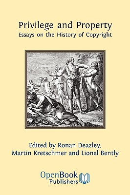 Privilege and Property. Essays on the History of Copyright - Deazley, Ronan (Editor), and Kretschmer, Martin (Editor), and Bently, Lionel (Editor)