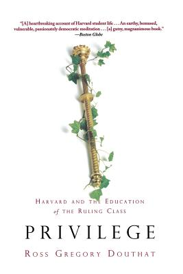 Privilege: Harvard and the Education of the Ruling Class - Douthat, Ross Gregory