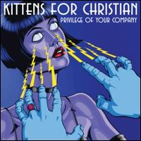 Privilege of Your Company - Kittens for Christian