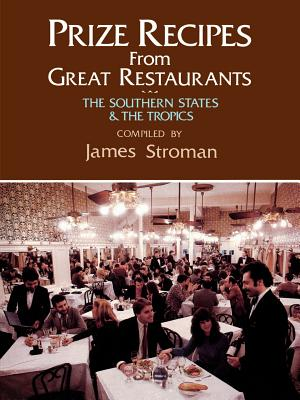 Prize Recipes from Great Restaurants: The Southern States & the Tropics - Stroman, James