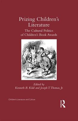 Prizing Children's Literature: The Cultural Politics of Children's Book Awards - Kidd, Kenneth B. (Editor), and Thomas, Joseph T. (Editor)