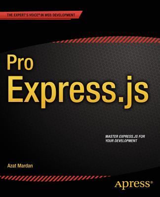 Pro Express.js: Master Express.js: The Node.js Framework For Your Web Development - Mardan, Azat