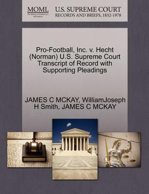 Pro-Football, Inc. V. Hecht (Norman) U.S. Supreme Court Transcript of Record with Supporting Pleadings - McKay, James C, and Smith, Williamjoseph H