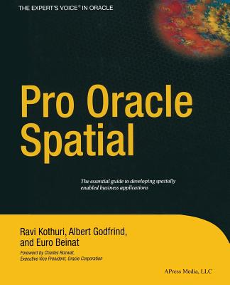 Pro Oracle Spatial - Kothuri, Ravikanth, and Beinat, Euro, and Godfrind, Albert