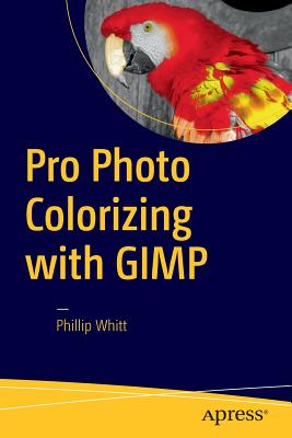 Pro Photo Colorizing with GIMP - Whitt, Phillip