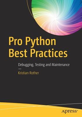 Pro Python Best Practices: Debugging, Testing and Maintenance - Rother, Kristian