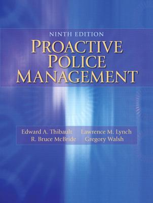 Proactive Police Management - Thibault, Edward A., and Lynch, Lawrence M., and McBride, Bruce R.