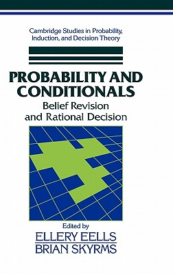 Probability and Conditionals: Belief Revision and Rational Decision - Eells, Ellery T (Editor), and Skyrms, Brian (Editor), and Binmore, Ken (Editor)