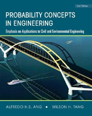 Probability Concepts in Engineering: Emphasis on Applications to Civil and Environmental Engineering - Ang, Alfredo H-S, and Tang, Wilson H