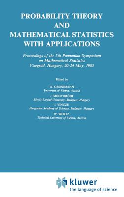 Probability Theory and Mathematical Statistics with Applications - Grossmann, Wilfried (Editor), and Mogyorodi, J (Editor), and Vincze, I (Editor)