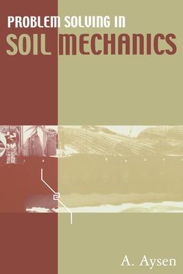 Problem Solving in Soil Mechanics - Aysen, A