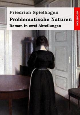 Problematische Naturen: Roman in Zwei Abteilungen - Spielhagen, Friedrich