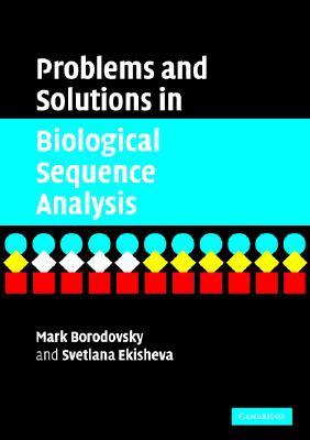 Problems and Solutions in Biological Sequence Analysis - Borodovsky, Mark, and Ekisheva, Svetlana