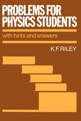Problems for Physics Students: With Hints and Answers - Riley, K F