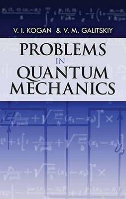 Problems in Quantum Mechanics - Kogan, V. I., and Galitsky, V. M.